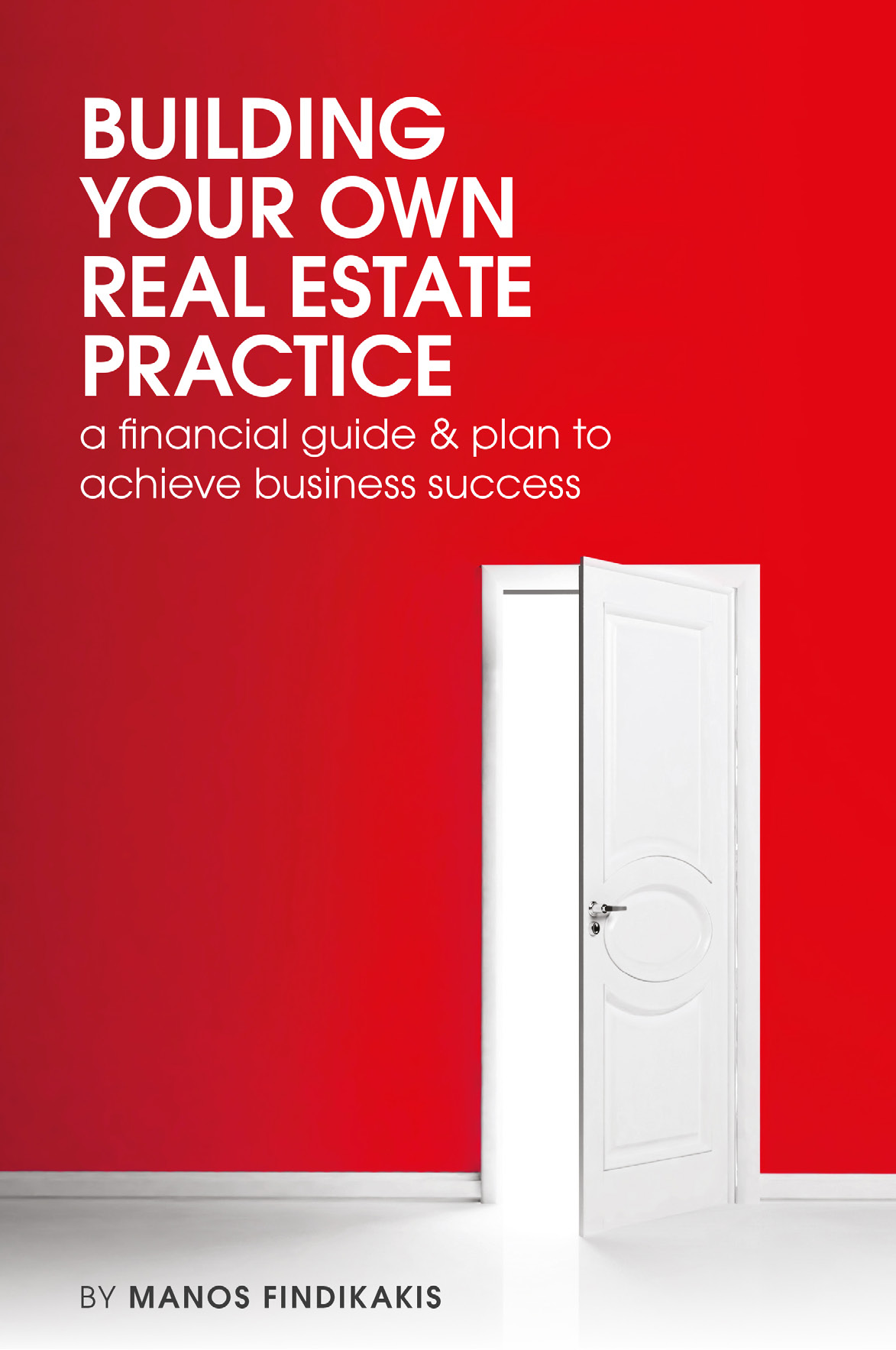 Building Your Own Real Estate Practice – a financial guide & plan to achieve business success by Manos Findikakis