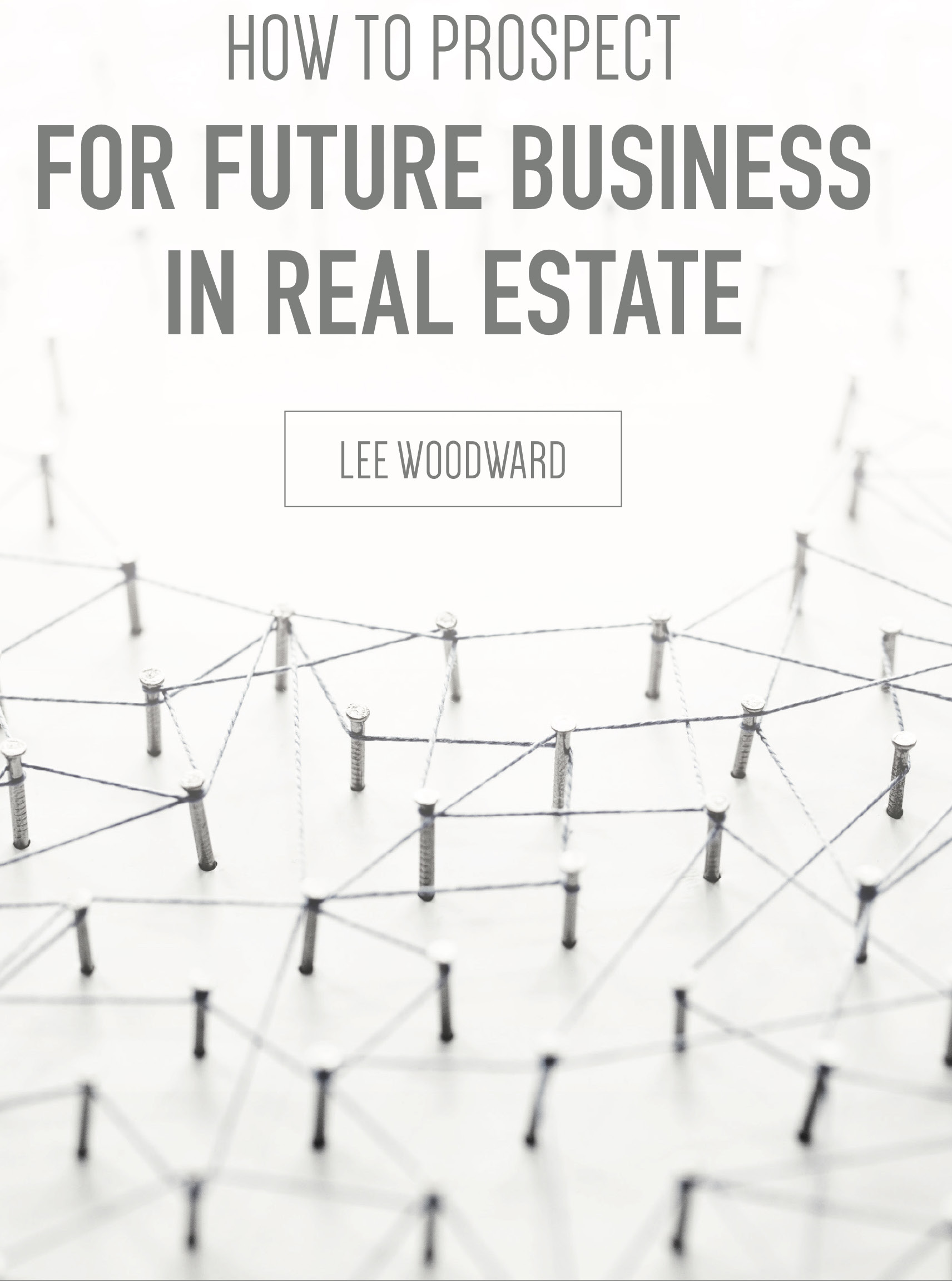 How to Prospect for Future Business in Real Estate by Lee Woodward