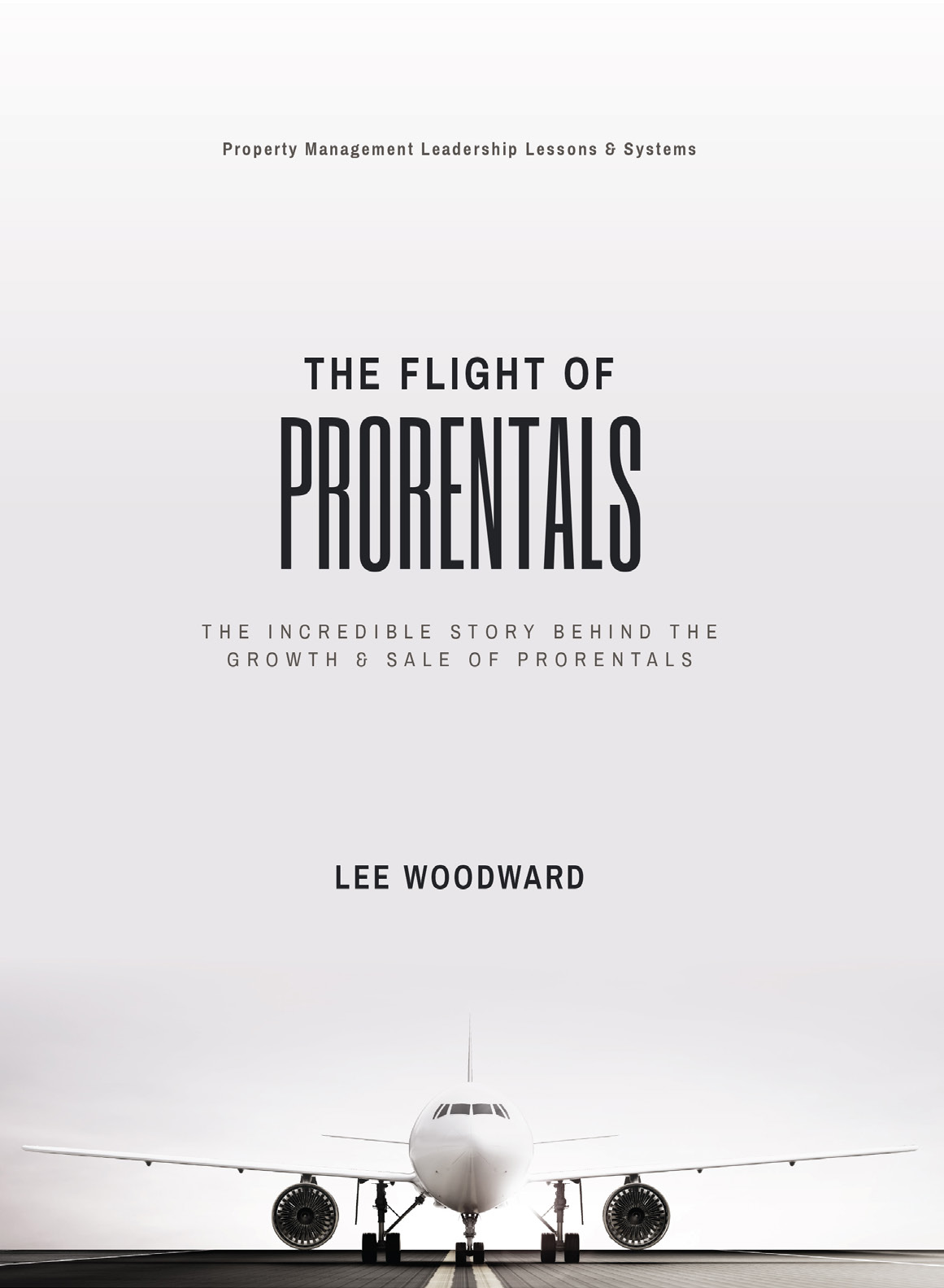 The Flight of Prorentals – the incredible story behind the growth & sale of Prorentals by Lee Woodward