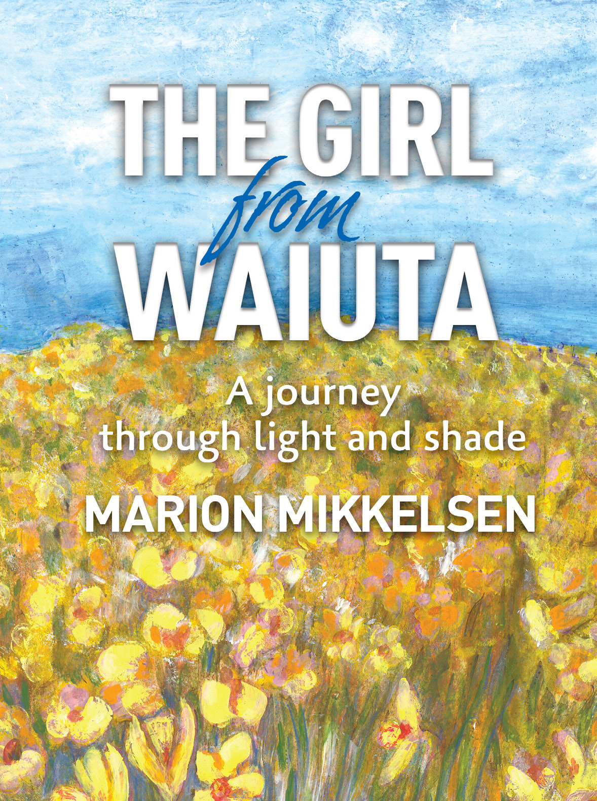 The Girl From Waiuta – a journey through light and shade, a memoir by Marion Mikkelsen
